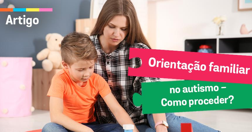 Orientação familiar no autismo — Como proceder?