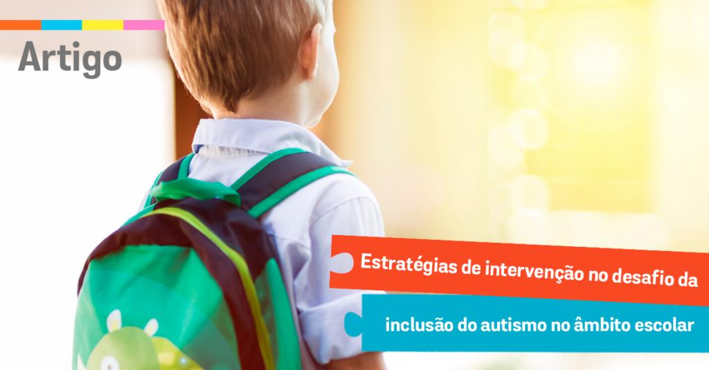 Estratégias de intervenção no desafio da inclusão do autismo no âmbito escolar