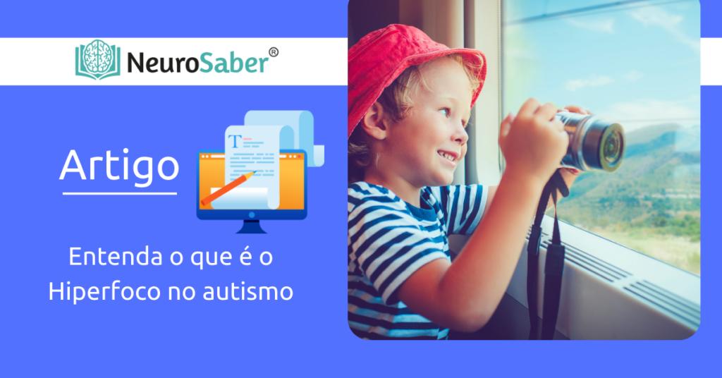 Entenda o que é o Hiperfoco no autismo